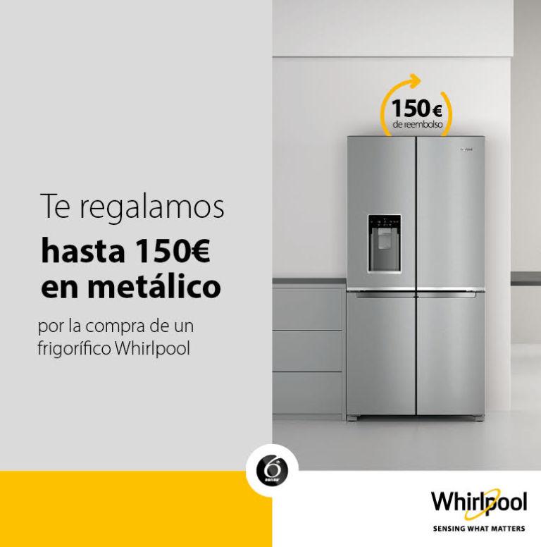 Compra tu frigorífico Combi Whirlpool y consigue hasta 150€ en metálico